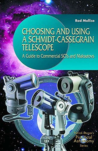 Choosing and Using a Schmidt-Cassegrain Telescope: A Guide To Commercial Scts And Maksutovs par Rod Mollise