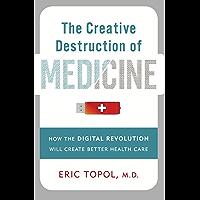 The Creative Destruction of Medicine: How the Digital Revolution Will Create Better Health Care (English Edition)