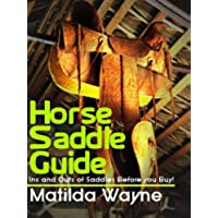 Horse Saddle Guide - Ins and Outs of Saddles Before you Buy! (English Edition)