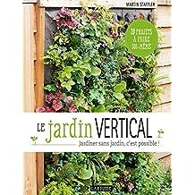 Le jardin vertical: Jardiner sans jardin, c'est possible !