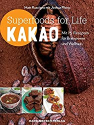 Superfoods for life - Kakao: Mit 75 Rezepten für Brainpower und Wellness