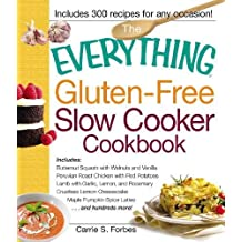 The Everything Gluten-Free Slow Cooker Cookbook: Includes: Butternut Squash with Walnuts and Vanilla, Peruvian Roast Chicken with Red Potatoes, Lamb ... . . . and Hundreds More! (Everything Cooking)