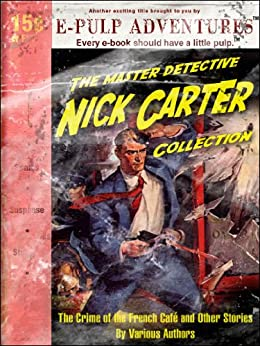 Nick Carter: The Crime of the French Café and Other Stories (Three pulp classics in one volume!) (English Edition) par [Various Authors, Carter, Nick, van Rensselaer Dey, Frederic, Walsh, R.F., Stratemeyer, Edward L., Jenks, George Charles, Hudson, William Cadwalder, Davis, Frederick William, Derby, E.C., Coryell, John Russell]