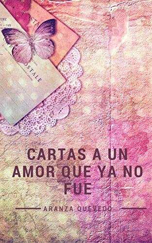 Cartas a un Amor que ya no fue eBook: Aranza Quevedo: Amazon ...