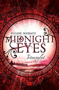 Midnight Eyes: Tränenglut von [Maibach, Juliane]