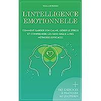 L'Intelligence Émotionnelle: Comment garder son calme, gérer le stress et comprendre les gens grâce à des méthodes…