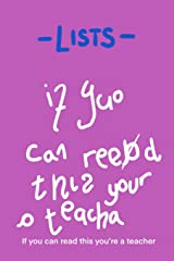 - Lists - if you can read this you're a teacher: A funny gift for teachers and those who work with children. End of term and year gifts. Paperback