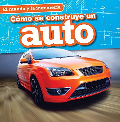 Cómo se construye un auto/How a Car Is Made (El Mundo Y La Ingeniería/Engineering Our World) por Sam Aloian