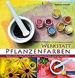 Werkstatt Pflanzenfarben: Natürliche Malfarben selbst herstellen und anwenden