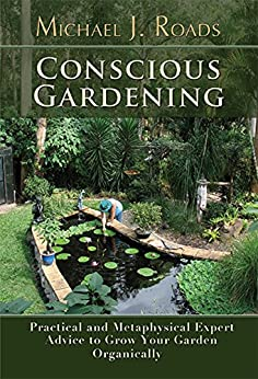 Conscious Gardening: Practical and Metaphysical Expert Advice to Grow Your Garden Organically (English Edition) di [Roads, Michael J.]