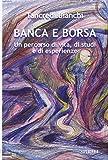 eBook Gratis da Scaricare Banca e borsa Un percorso di vita di studi e di esperienze (PDF,EPUB,MOBI) Online Italiano