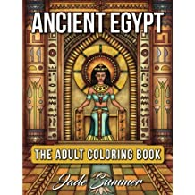 Ancient Egypt: An Adult Coloring Book with Famous Landmarks, Legendary Women, Detailed Egyptian Scenes, and Hieroglyphic Pattern Designs