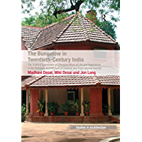 The Bungalow in Twentieth-Century India: The Cultural Expression of Changing Ways of Life and Aspirations in the…