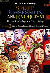 Spirit Possession and Exorcism 2 Volume Set: History, Psychology, and Neurobiology (Brain, Behavior, and Evolution)