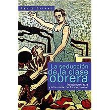 La seducción de la clase obrera: Trabajadores, raza y la formación del Estado peruano (Spanish Edition)