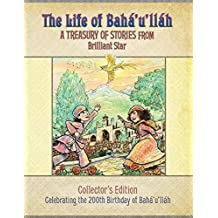 The Life of Baha U Llah: A Treasury of Stories from Brilliant Star