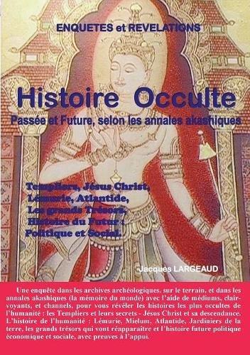 Histoire occulte : Passée et Future - selon les Annales Akashiques. par Jacques Largeaud