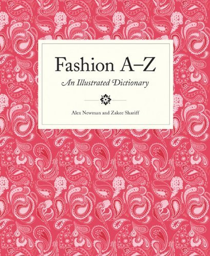 Portada del libro Fashion A to Z: An Illustrated Dictionary (Mini) by Newman, Alex, Zakee, Shariff (2013) Paperback