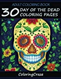 Adult Coloring Book: 30 Day Of The Dead Coloring Pages, Dia De Los Muertos, Coloring Books For Adults Series By ColoringCraze: Volume 12 ... Stress Relieving Coloring Pages For Grownups)