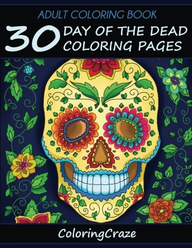 30 Day Of The Dead Coloring Pages, Dia De Los Muertos, Coloring Books For Adults Series By ColoringCraze.com (ColoringCraze Adult ... Stress Relieving Coloring Pages For Grownups) (Print-halloween-coloring Book)