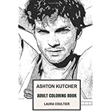 Ashton Kutcher Adult Coloring Book: That 70s Show Star and Investor, Punk'd Mastermind and Investor Hot Model Inspired Adult Coloring Book (Ashton Kutcher Books)