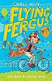 Flying Fergus 1: The Best Birthday Bike: by Olympic champion Sir Chris Hoy, written with award-winning author Joanna Nadin