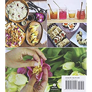Cooking With Flowers: Sweet and Savory Recipes with Rose Petals, Lilacs, Lavender, an