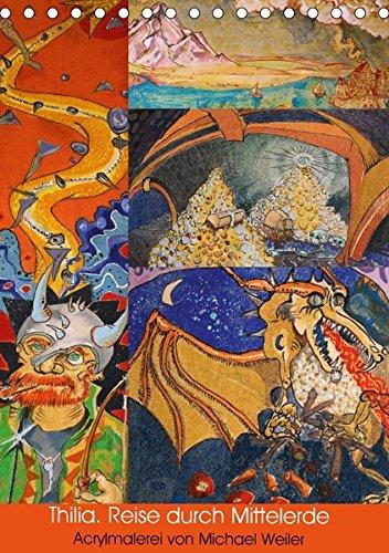 Thilia. Reise durch Mittelerde. Acrylmalerei von Michael Weiler. (Tischkalender 2018 DIN A5 hoch): Mittelerde als knallbuntes Kaleidoskop. (Monatskalender, 14 Seiten )