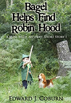 Bagel Helps Find Robin Hood (A Mini Bagel Mystery Book 1) by [Coburn, Edward]