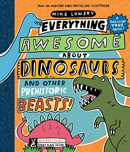 Everything Awesome About Dinosaurs and Other Prehistoric Beasts!