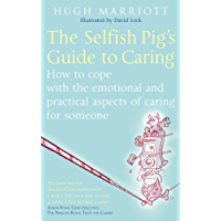 The Selfish Pig's Guide To Caring: How to cope with the emotional and practical aspects of caring for someone (English…