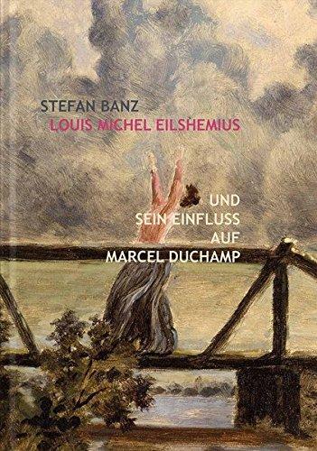 Louis Michel Eilshemius und sein Einfluss auf Marcel Duchamp. Stefan Banz
