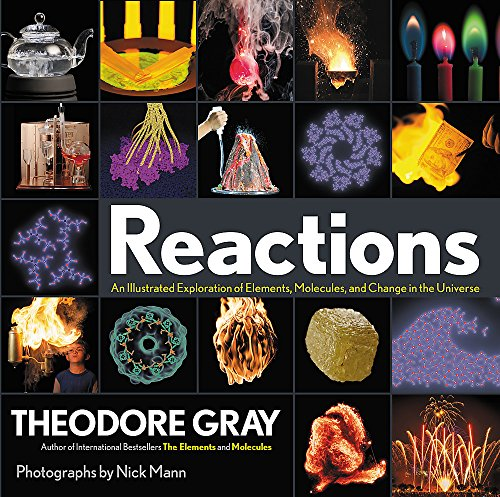 Reactions: An Illustrated Exploration of Elements, Molecules, and Change in the Universe por Theodore Gray