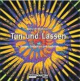 Tun und Lassen: Essays, Gedanken und Gedichte