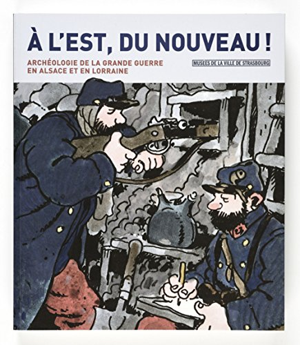A l' est, du nouveau ! Archéologie de la grande guerre en Alsace et en Lorraine