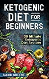 Ketogenic Diet for Beginners: 30 Minute Ketogenic Diet Recipes