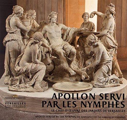 Apollon servi par les nymphes : Le chef-d'oeuvre des jardins de Versailles par From Editions ArtLys