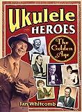 Ukulele Heroes: The Golden Years