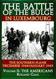 BATTLE OF THE BULGE IN LUXEMBOURG: The Southern Flank, December 1944-January 1945: The Americans v. 2 (The Americans , Vol 2)