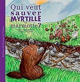 QUI VEUT SAUVER MYRTILLE LA MARMOTTE ?