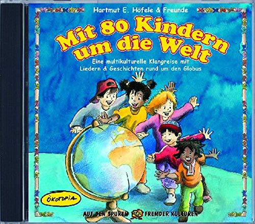 Mit 80 Kindern um die Welt (CD): Eine multikulturelle Klangreise mit Liedern & Geschichten rund um den Globus (Auf den Spuren fremder Kulturen)