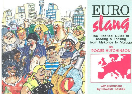 euro-slang-the-practical-language-guide-to-boozing-and-bonking-from-mykonos-to-malaga