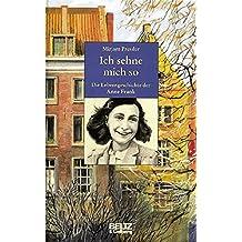 Ich sehne mich so: Die Lebensgeschichte der Anne Frank (Beltz & Gelberg - Biographie)