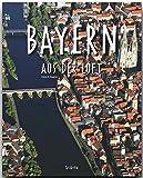 Reise durch BAYERN aus der Luft - Ein Bildband mit über 180 Bildern - STÜRTZ Verlag