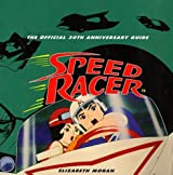 Speed Racer: The Official 30th Anniversary Guide by Elizabeth Moran (1997-09-04)