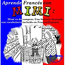 Aprende Francés con Mimi: Mimi va de compra. Una historia ilustrada con vocabulario incluido en Francés/Español. (Mimi es-fr nº 1)