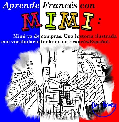 Aprende Francés con Mimi: Mimi va de compra. Una historia ilustrada con vocabulario incluido en Francés/Español. (Mimi es-fr nº 1) por Dr. Howey