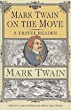 Mark Twain on the Move: A Travel Reader (Studies in American Literary, Realism, and Naturalism)