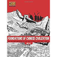 Foundations of Chinese Civilization: The Yellow Emperor to the Han Dynasty 2697 BCE - 220 CE