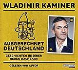 Ausgerechnet Deutschland: Geschichten unserer neuen Nachbarn - Wladimir Kaminer